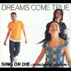 DREAMS COME TRUE的專輯Sing Or Die