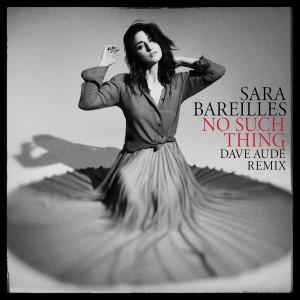 อัลบัม No Such Thing (Dave Audé Remix) ศิลปิน Sara Bareilles