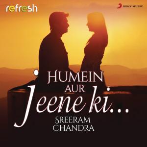 Humein Aur Jeene Ki... (Refresh Version) dari Sreeram Chandra