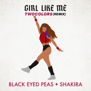 Black Eyed Peas的專輯GIRL LIKE ME (twocolors remix)