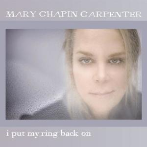 I Put My Ring Back On 2010 Mary Chapin Carpenter