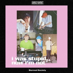 Album i was stupid, now i'm not from Banned Society