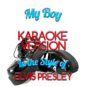 Karaoke - Ameritz的專輯My Boy (In the Style of Elvis Presley) [Karaoke Version] - Single