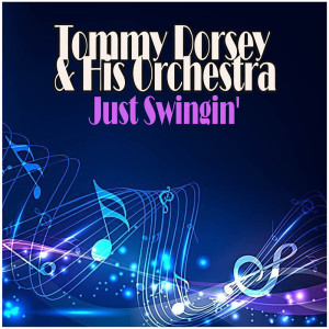 Tommy Dorsey & His Orchestra的專輯Just Swingin'