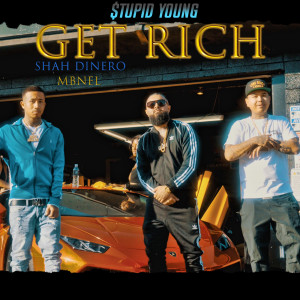 Album Get Rich (feat. Shah Dinero & MBNel) from $tupid Young