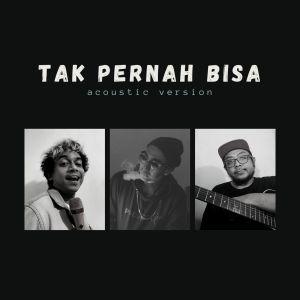 Album Tak Pernah Bisa (Acoustic Version) from Tabib Qiu