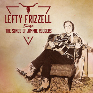 Album Lefty Frizzell Sings The Songs Of Jimmie Rodgers from Lefty Frizzell