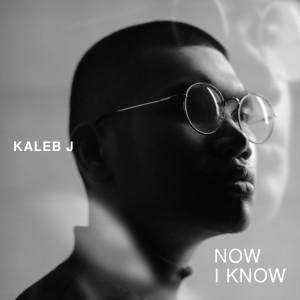 Now I Know dari Kaleb J