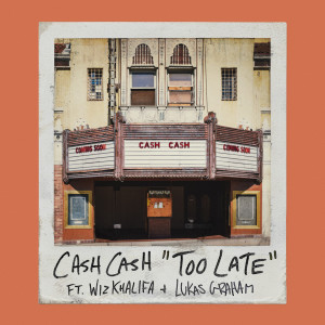 Album Too Late (feat. Wiz Khalifa & Lukas Graham) from Cash Cash