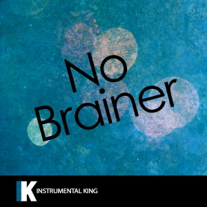 Instrumental King的專輯No Brainer (In the Style of DJ Khaled feat. Justin Bieber, Chance the Rapper & Quavo) [Karaoke Version]