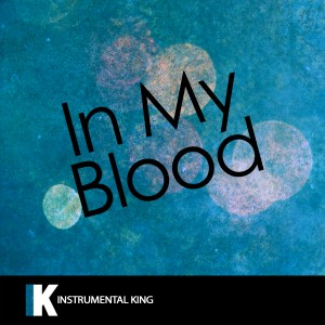 Instrumental King的專輯In My Blood (In the Style of Shawn Mendes) [Karaoke Version] - Single