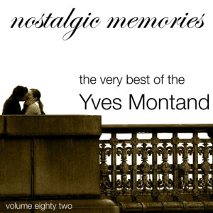 Yves Montand的專輯Nostalgic Memories-The Very Best of Yves Montand-Vol. 82