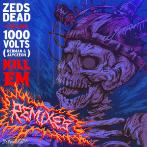 Listen to Kill Em (B-Sides Remix|Explicit) song with lyrics from Zeds Dead