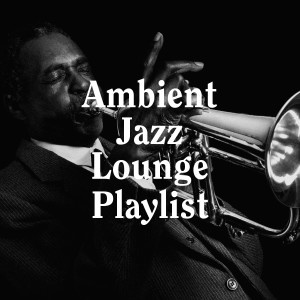 Album Ambient Jazz Lounge Playlist from Relaxing Instrumental Jazz Ensemble