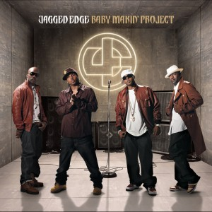 Baby Makin' Project 2007 Jagged Edge