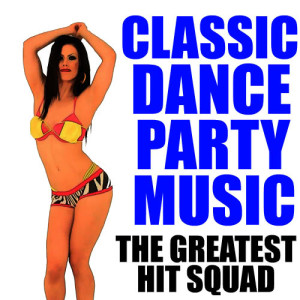 The Greatest Hit Squad的專輯Classic Dance Party Music