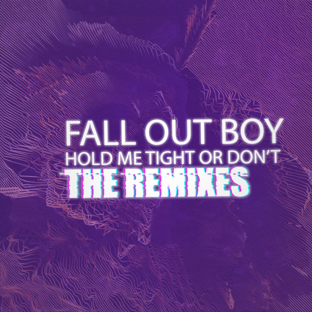 HOLD ME TIGHT OR DON'T 2017 Fall Out Boy