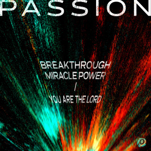 Breakthrough Miracle Power / You Are The Lord dari Passion