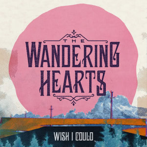 Album Wish I Could from The Wandering Hearts
