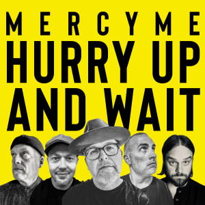 MercyME的專輯Hurry Up and Wait