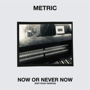 Album Now or Never Now (Dirt Road Version) from Metric
