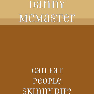 Album Can Fat People Skinny Dip? from Danny McMaster