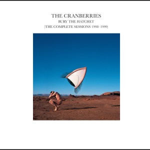Bury The Hatchet (The Complete Sessions 1998-1999) 2002 The Cranberries