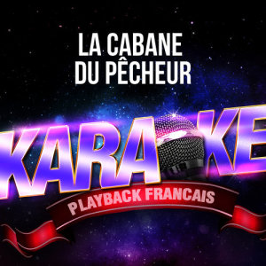 Karaoké Playback Français的專輯La cabane du pêcheur  (Version Karaoké Playback) [Rendu célèbre par Francis Cabrel] - Single