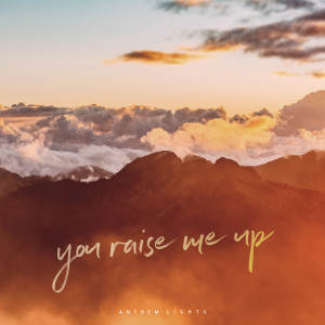 Album You Raise Me Up from Anthem Lights