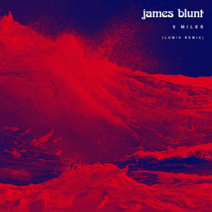 Album 5 Miles (LUM!X Remix) from James Blunt