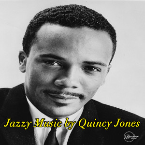 Quincy Jones的專輯Jazzy Music by Quincy Jones