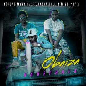 Listen to Obaiza Hanefhala song with lyrics from Tshepo Manyisa