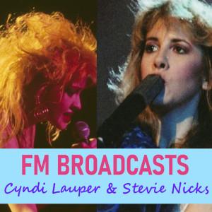 Album FM Broadcasts Cyndi Lauper & Stevie Nicks from Cyndi Lauper