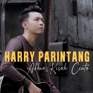 Harry Parintang - Akhir Kisah Cinta