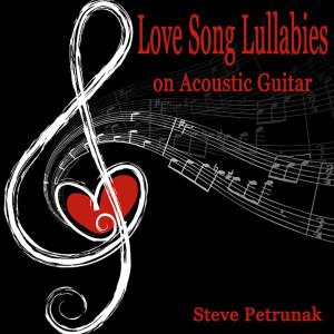 Album Love Song Lullabies on Acoustic Guitar from Steve Petrunak
