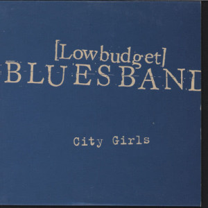 Album City Girls from Low Budget Blues Band
