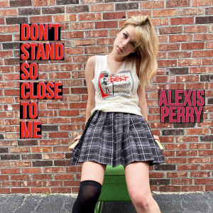 Album Don't Stand so Close to Me from Alexis Perry