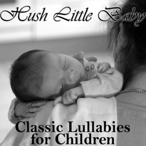 Lullaby Experts的專輯Hush Little Baby: Classic Lullabies for Children