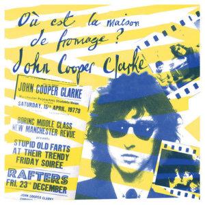Album Où Est La Maison De Fromage? from John Cooper Clarke