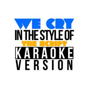Karaoke - Ameritz的專輯We Cry (In the Style of the Script) [Karaoke Version] - Single
