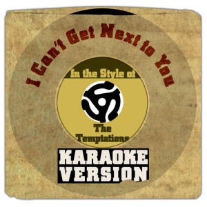 Karaoke - Ameritz的專輯I Can't Get Next to You (In the Style of the Temptations) [Karaoke Version] - Single