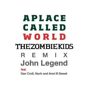 收聽John Legend的A Place Called World (The Zombie Kids Remix - Extended Mix)歌詞歌曲