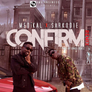 Listen to Confirm (Remix) ((Remix)) song with lyrics from Medikal