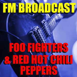 Album FM Broadcast Foo Fighters & Red Hot Chili Peppers from Foo Fighters