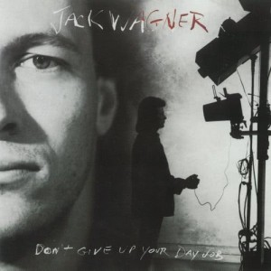 Album Don't Give Up Your Day Job from Jack Wagner