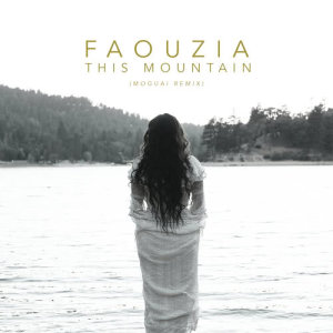 Dengarkan This Mountain (Moguai Remix) lagu dari Faouzia dengan lirik