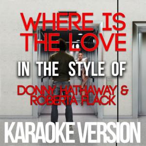 Karaoke - Ameritz的專輯Where Is the Love (In the Style of Donny Hathaway & Roberta Flack) [Karaoke Version] - Single