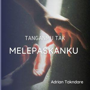 TanganMu Tak Melepaskanku dari Adrian Takndare