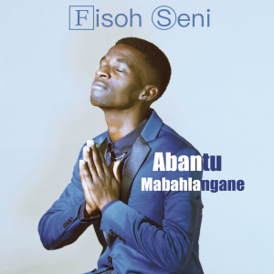 Album Abantu Mabahlangane from Fisoh Seni