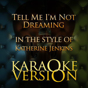 Karaoke - Ameritz的專輯Tell Me I'm Not Dreaming (In the Style of Katherine Jenkins) [Karaoke Version] - Single